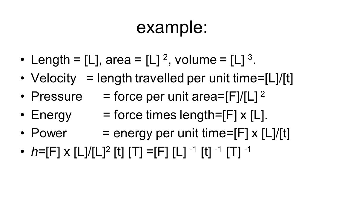 example: Length = [L], area = [L] 2, volume = [L] 3.